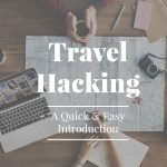 Travel Hacking 101: A Quick & Easy Introduction